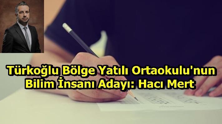 Türkoğlu Bölge Yatılı Ortaokulu'nun Bilim İnsanı Adayı: Hacı Mert
