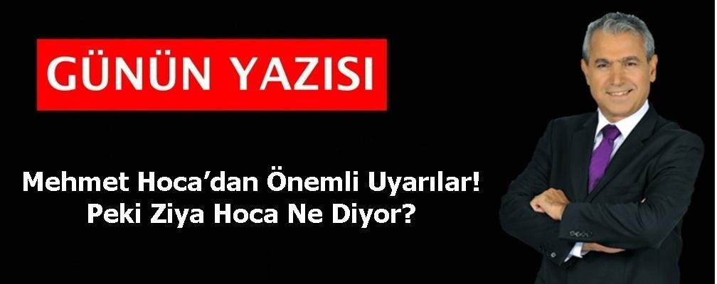 Mehmet Hoca'dan Önemli Uyarılar! Peki Ziya Hoca Ne Diyor?