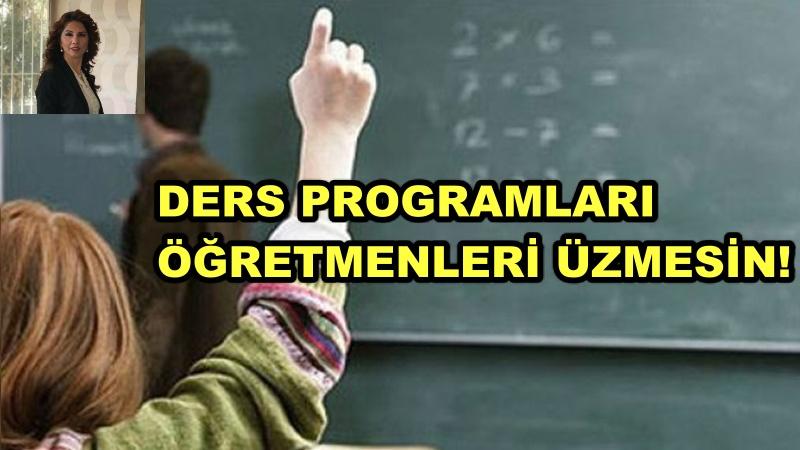 DERS PROGRAMLARI ÖĞRETMENLERİ ÜZMESİN!
