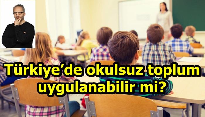 Türkiye'de okulsuz toplum uygulanabilir mi?