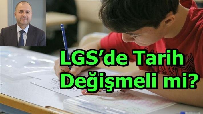 LGS'de Tarih Değişmeli mi?