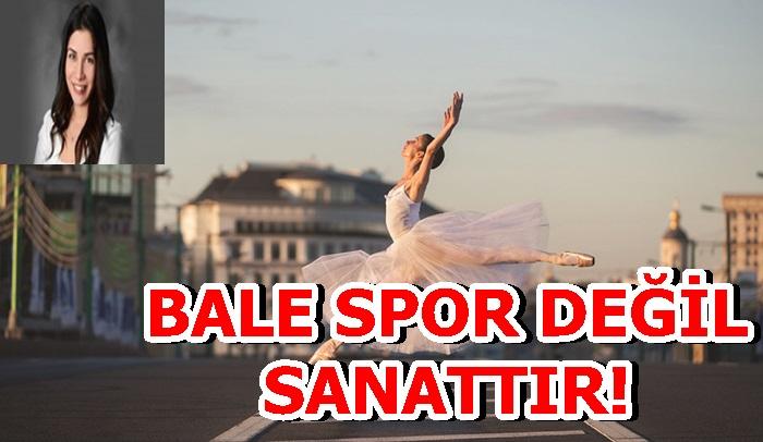 BALE SPOR DEĞİL SANATTIR!