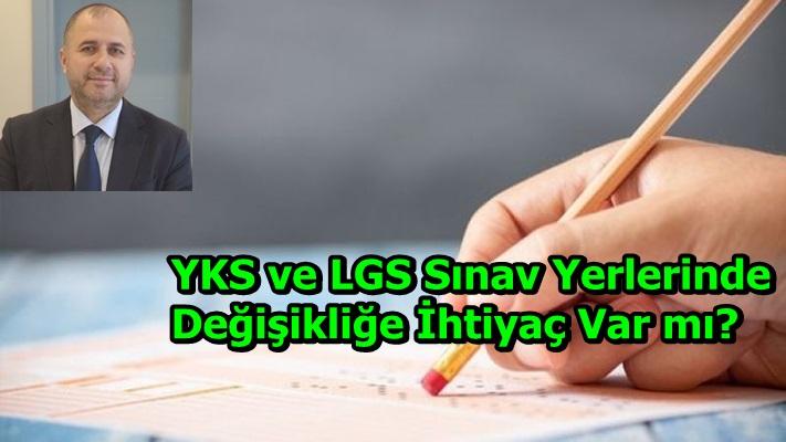 YKS ve LGS Sınav Yerlerinde Değişikliğe İhtiyaç Var mı?