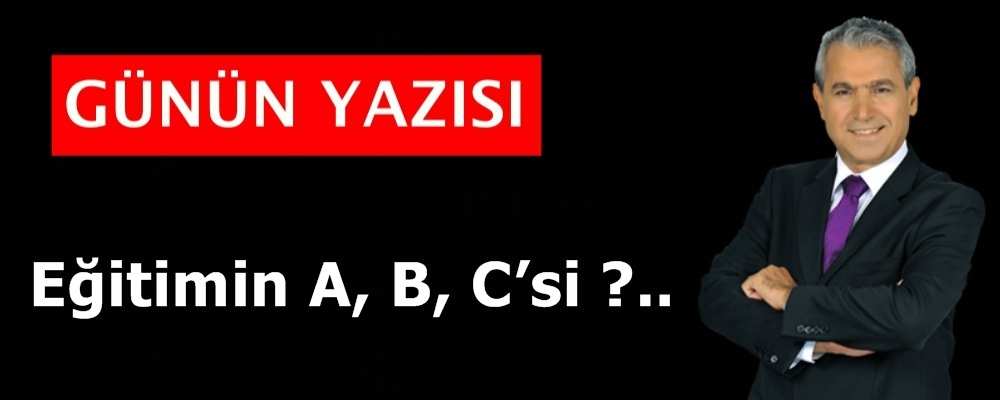 Eğitimin A, B, C'si ?..