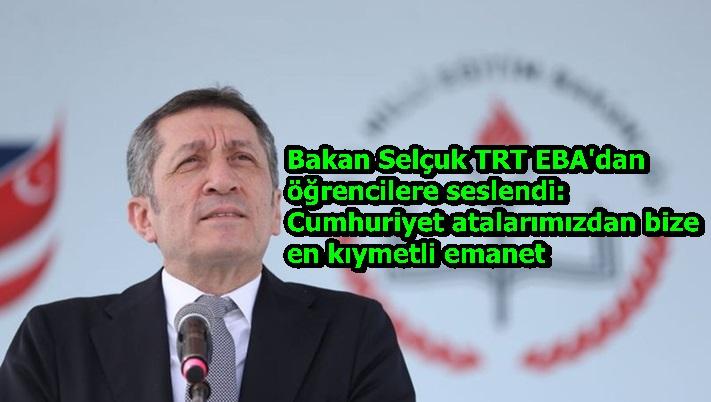 Bakan Selçuk TRT EBA'dan öğrencilere seslendi: Cumhuriyet atalarımızdan bize en kıymetli emanet