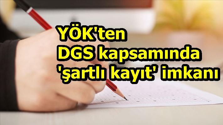 YÖK'ten DGS kapsamında 'şartlı kayıt' imkanı