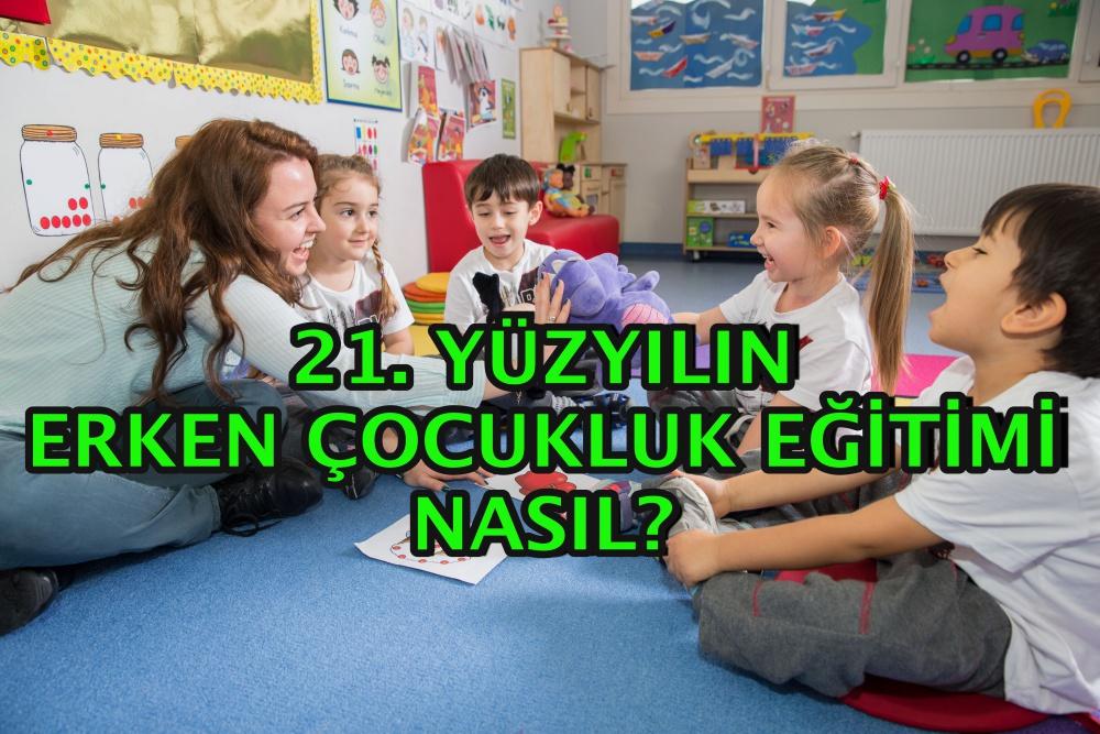 21. YÜZYILIN ERKEN ÇOCUKLUK EĞİTİMİ...