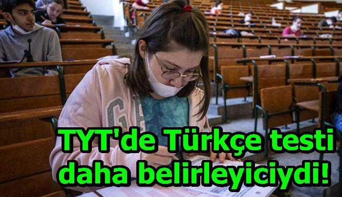 TYT'de Türkçe testi daha belirleyiciydi!