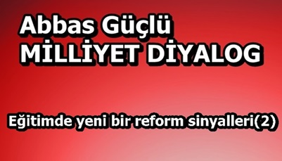 Eğitimde yeni bir reform sinyalleri(2)
