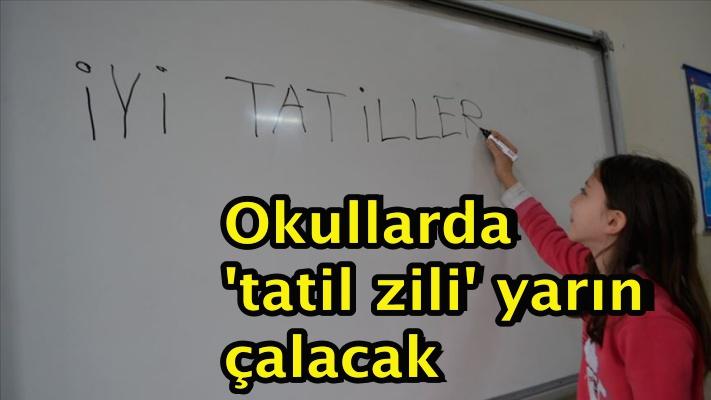 Okullarda 'tatil zili' yarın çalacak