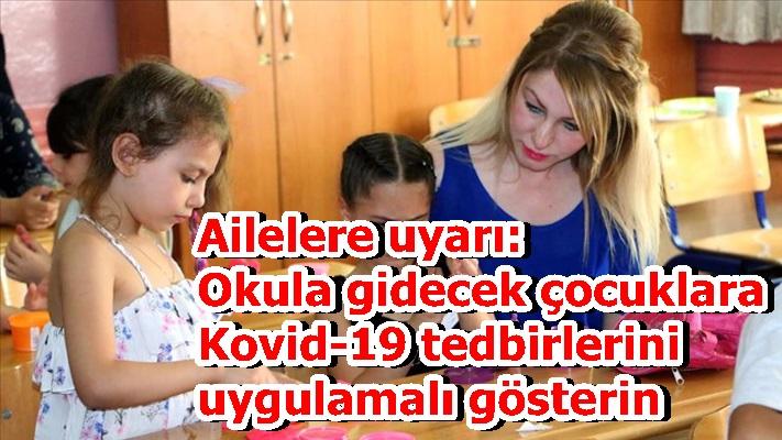 Ailelere uyarı: Okula gidecek çocuklara Kovid-19 tedbirlerini uygulamalı gösterin