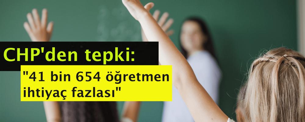 """CHP'den tepki: """"41 bin 654 öğretmen ihtiyaç fazlası"""""""