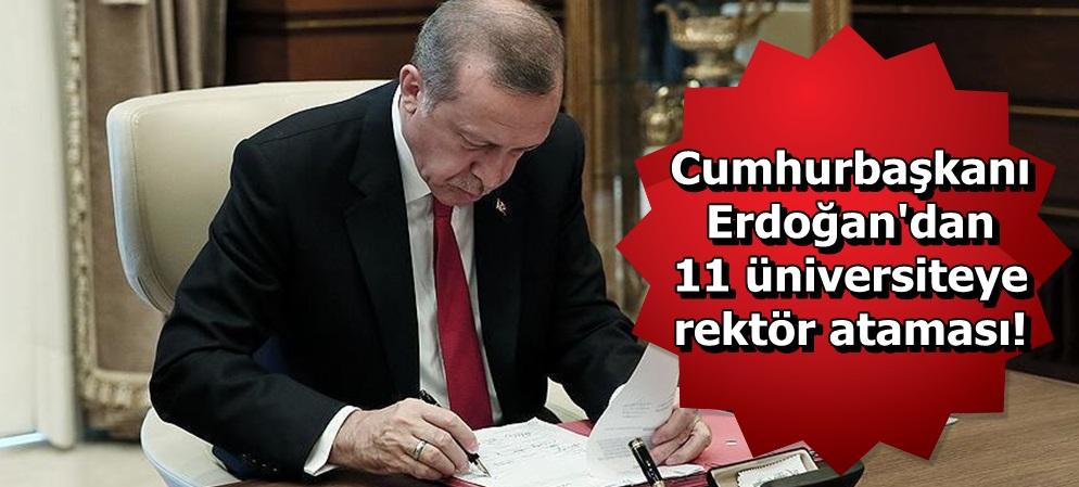 Cumhurbaşkanı Erdoğan'dan 11 üniversiteye rektör ataması!