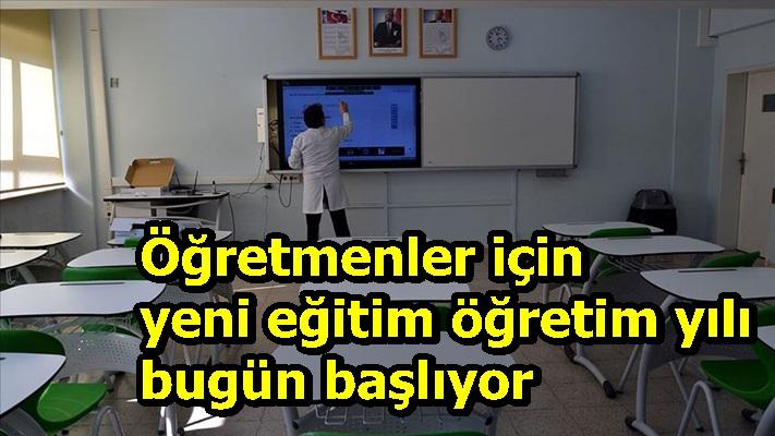Öğretmenler için yeni eğitim öğretim yılı bugün başlıyor