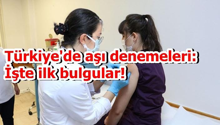 Türkiye'de aşı denemeleri: İşte ilk bulgular!