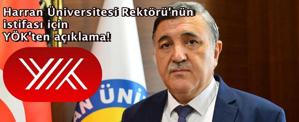 Harran Üniversitesi Rektörü'nün istifası için YÖK'ten açıklama!