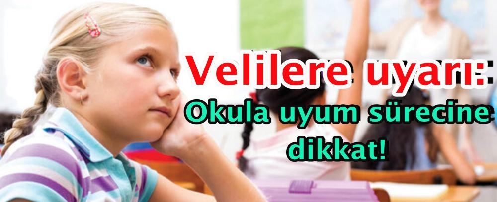 Velilere uyarı: Okula uyum sürecine dikkat!