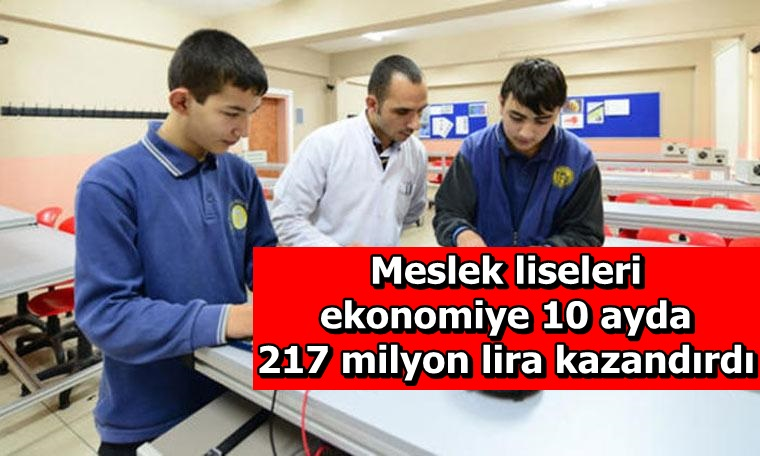 Meslek liseleri ekonomiye 10 ayda 217 milyon lira kazandırdı