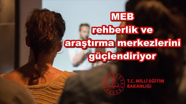 MEB rehberlik ve araştırma merkezlerini güçlendiriyor