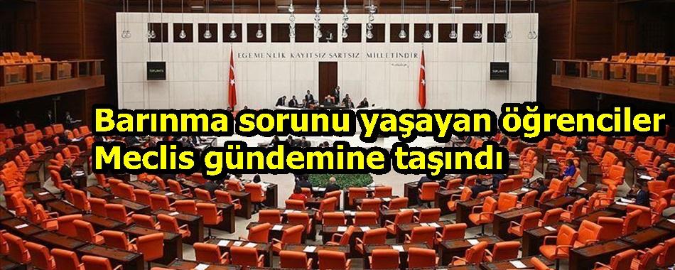 Barınma sorunu yaşayan öğrenciler Meclis gündemine taşındı