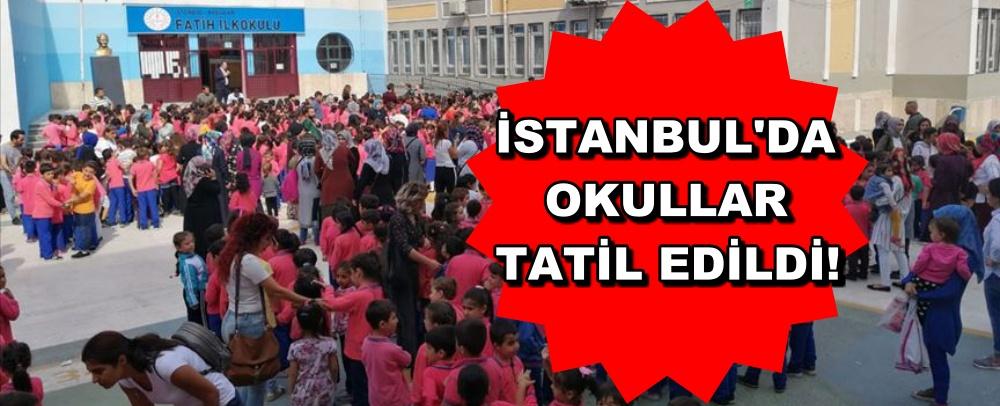 İSTANBUL'DA OKULLAR TATİL EDİLDİ!