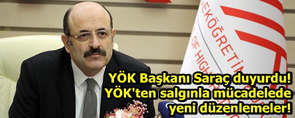 YÖK Başkanı Saraç duyurdu! YÖK'ten salgınla mücadelede yeni düzenlemeler!