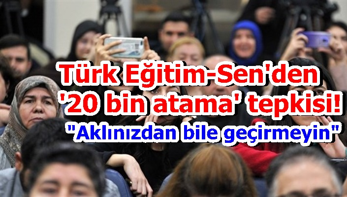 Türk Eğitim-Sen'den '20 bin atama' tepkisi!