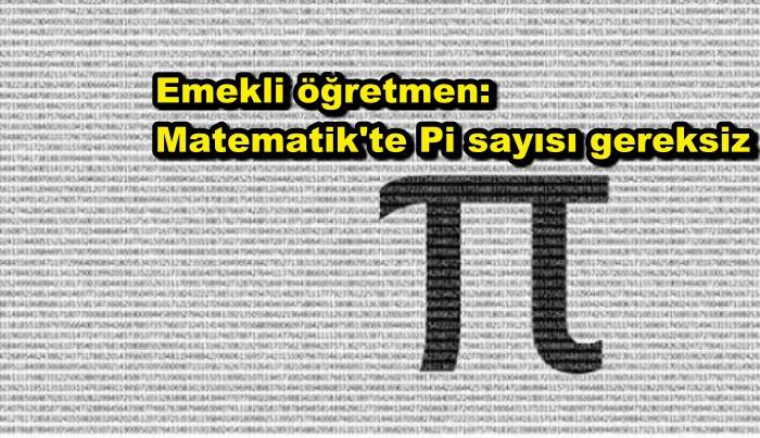 Emekli öğretmen: Matematik'te Pi sayısı gereksiz