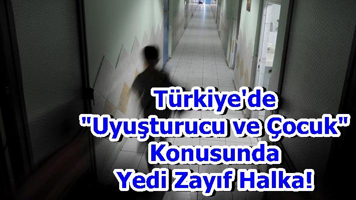 """Türkiye'de """"Uyuşturucu ve Çocuk"""" Konusunda Yedi Zayıf Halka!"""