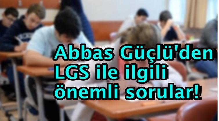 Abbas Güçlü'den LGS ile ilgili önemli sorular!