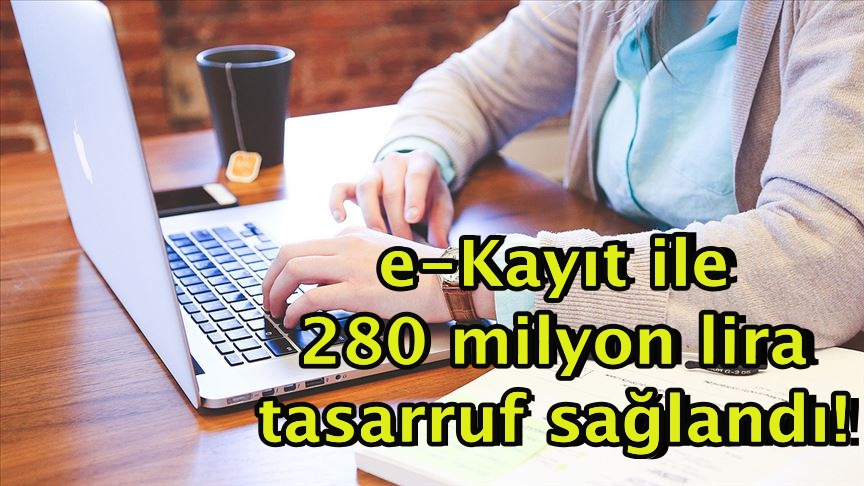 e-Kayıt ile 280 milyon lira tasarruf sağlandı!