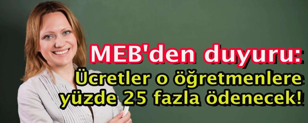 MEB'den duyuru: Ücretler o öğretmenlere yüzde 25 fazla ödenecek!