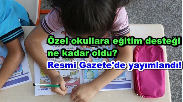Özel okullara eğitim desteği ne kadar oldu? Resmi Gazete'de yayımlandı!