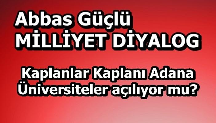 Kaplanlar Kaplanı Adana, üniversiteler açılıyor mu?