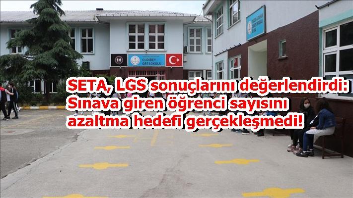 SETA, LGS sonuçlarını değerlendirdi: Sınava giren öğrenci sayısını azaltma hedefi gerçekleşmedi!