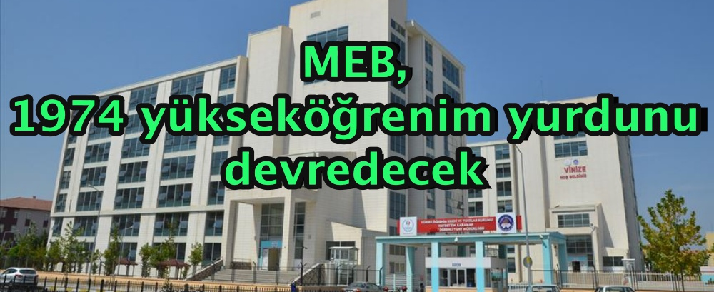 MEB, 1974 yükseköğrenim yurdunu devredecek