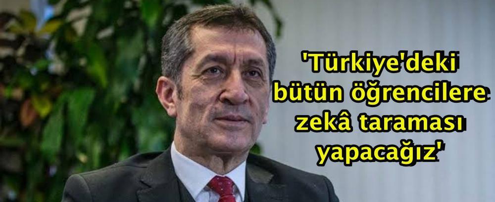 'Türkiye'deki bütün öğrencilere zekâ taraması yapacağız'