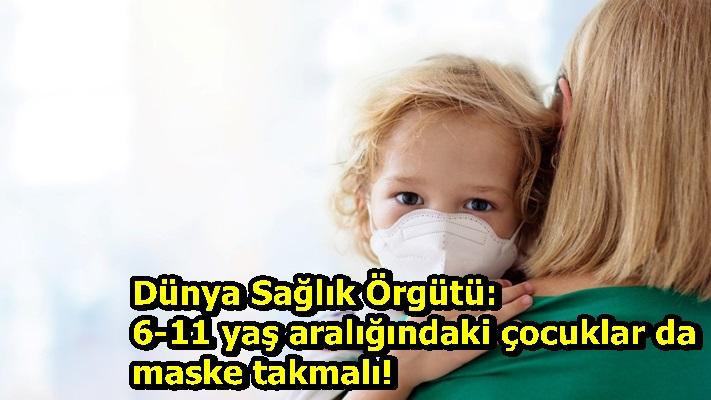Dünya Sağlık Örgütü: 6-11 yaş aralığındaki çocuklar da maske takmalı!