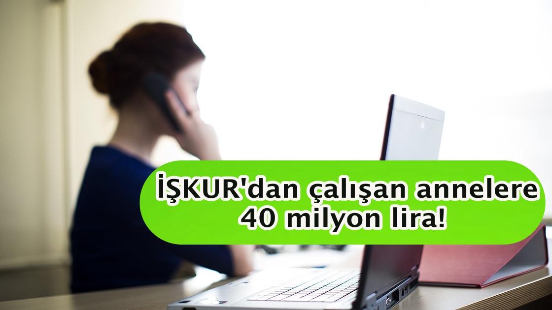 İŞKUR'dan çalışan annelere 40 milyon lira!
