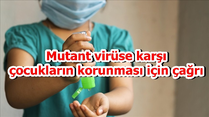 Mutant virüse karşı çocukların korunması için çağrı