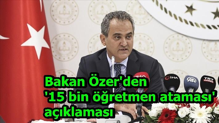 Bakan Özer'den '15 bin öğretmen ataması' açıklaması