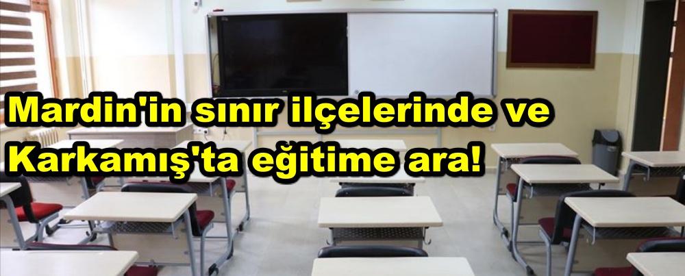 Mardin'in sınır ilçelerinde ve Karkamış'ta eğitime ara!