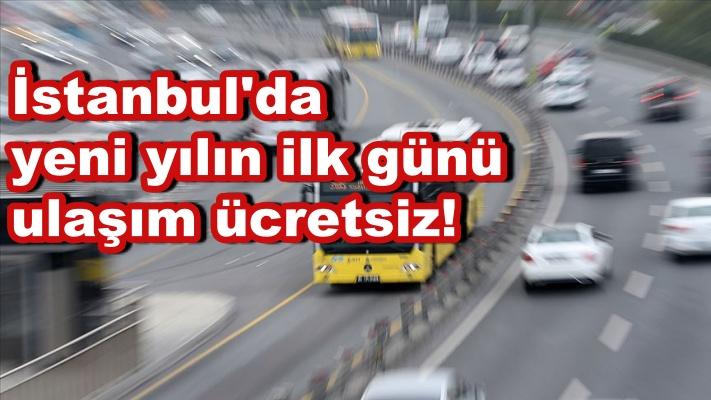 İstanbul'da yeni yılın ilk günü ulaşım ücretsiz