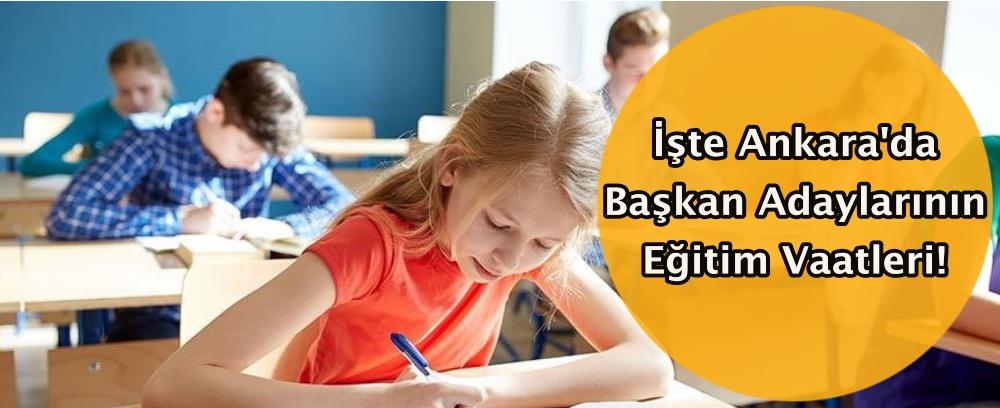 İşte Ankara'da Başkan Adaylarının Eğitim Vaatleri!
