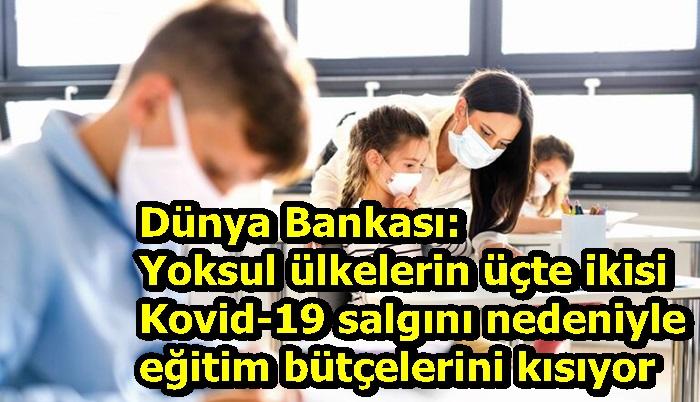 Dünya Bankası: Yoksul ülkelerin üçte ikisi Kovid-19 salgını nedeniyle eğitim bütçelerini kısıyor
