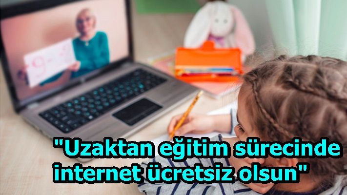 """""""Uzaktan eğitim sürecinde internet ücretsiz olsun"""""""