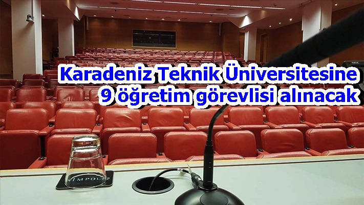 Karadeniz Teknik Üniversitesine 9 öğretim görevlisi alınacak