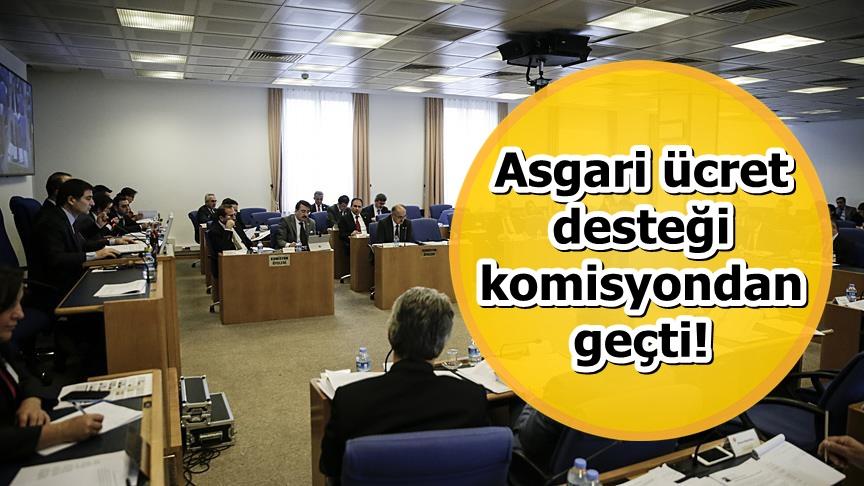 Asgari ücret desteği komisyondan geçti!