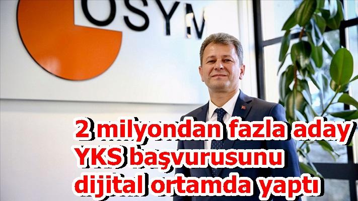 2 milyondan fazla aday YKS başvurusunu dijital ortamda yaptı