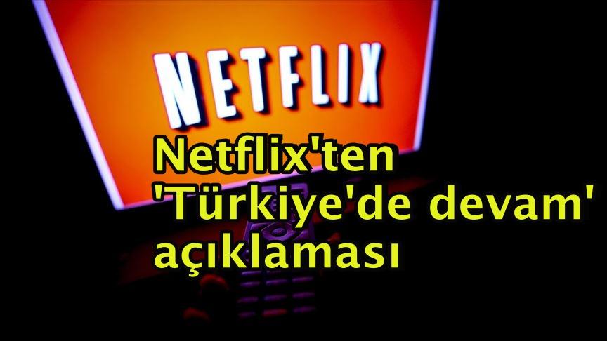 Netflix'ten 'Türkiye'de devam' açıklaması